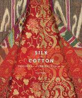 Silk and Cotton: Textiles from the...