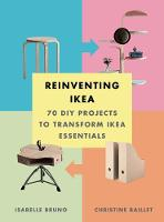 Reinventing Ikea: 70 DIY Projects to...