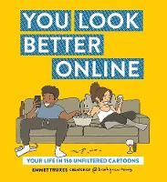 You Look Better Online: Your Life in...