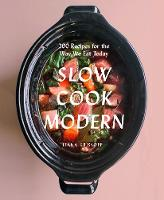 Slow Cook Modern: 200 Recipes for the...