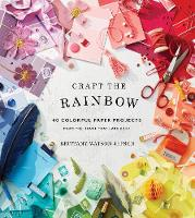 Craft the Rainbow: 40 Colorful Paper...