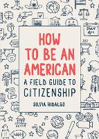 How to Be an American: A Field Guide...
