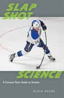 Slap Shot Science: A Curious Fan's...