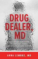 Drug Dealer, MD: How Doctors Were...