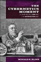 The Cybernetics Moment: Or Why We ...