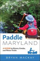 Paddle Maryland: A Guide to Rivers,...