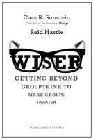 Wiser: Getting Beyond Groupthink to...