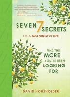 7 Secrets to a Meaningful Life: Find...