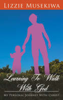 Learning To Walk With God:  My...