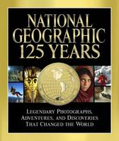 National Geographic 125 Years:...