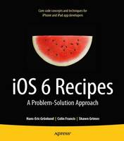 iOS 6 Recipes: A Problem-Solution...