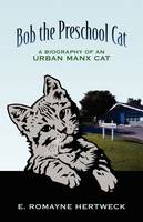 Bob the Preschool Cat:  A Biography ...