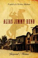 Alias Jimmy Reno: Exploits of a...