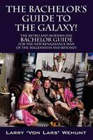 The Bachelor's Guide To The Galaxy!:...