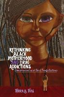 Rethinking Black Motherhood and Drug...