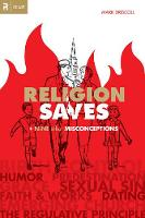 Religion Saves: And Nine Other...