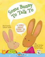 Some Bunny to Talk to: A Story About...