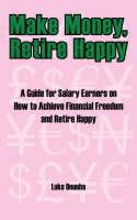 Make Money, Retire Happy:  A Guide ...