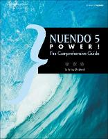Nuendo 5 Power!: The Comprehensive Guide