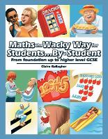 Maths the Wacky Way For Students...By...