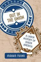 Out in the Union: A Labor History of...