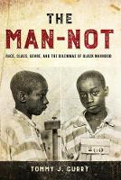 The Man-Not: Race, Class, Genre, and...