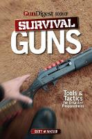 Gun Digest Book of Survival Guns:...