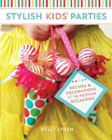 Stylish Kids Parties: Recipes and...