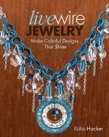 Live Wire Jewelry: Make Colorful...
