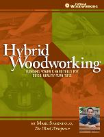 Hybrid Woodworking: Blending Hand &...