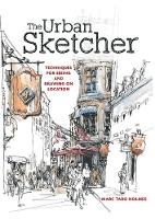 The Urban Sketcher: Techniques for...