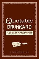 The Quotable Drunkard: Words of Wit,...