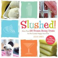 Slushed!: More Than 150 Frozen, Boozy...
