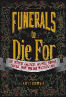 Funerals to Die for: The Craziest,...