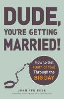 Dude, You're Getting Married!: How to...