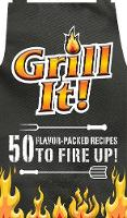 Grill It!: 50 Flavor-Packed Recipes ...