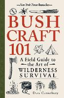 Bushcraft 101: A Field Guide to the...