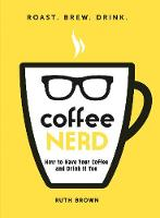 Coffee Nerd: How to Have Your Coffee...