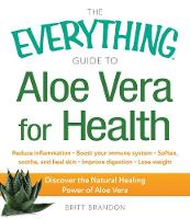 The Everything Guide to Aloe Vera for...