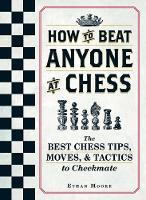 How to Beat Anyone at Chess: The Best...