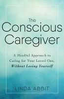 The Conscious Caregiver: A Mindful...