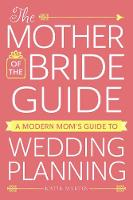 The Mother of the Bride Guide: A...