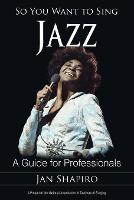 So You Want to Sing Jazz: A Guide for...