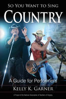 So You Want to Sing Country: A Guide...