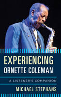 Experiencing Ornette Coleman: A...