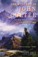 The Mystery of John Colter: The Man...
