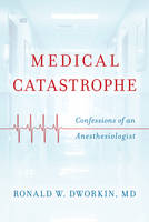 Medical Catastrophe: Confessions of ...