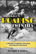 Baseball's Roaring Twenties: A Decade...