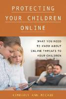 Protecting Your Children Online: What...