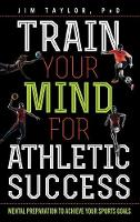 Train Your Mind for Athletic Success:...